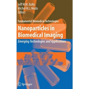 Nanoparticles in Biomedical Imaging: Emerging Technologies and Applications: 3 (Fundamental Biomedical Technologies)