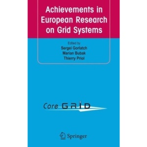 Achievements in European Research on Grid Systems: CoreGRID Integration Workshop 2006 (Selected Papers)