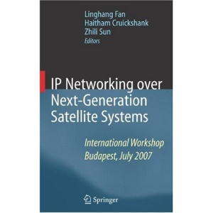 IP Networking over Next-Generation Satellite Systems: International Workshop, Budapest, July 2007