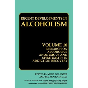 Research on Alcoholics Anonymous and Spirituality in Addiction Recovery: The Twelve-Step Program Model Spiritually Oriented Recovery Twelve-Step ... Vol. 18 (Recent Developments in Alcoholism)