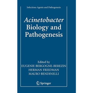 Acinetobacter: Biology and Pathogenesis (Infectious Agents and Pathogenesis)