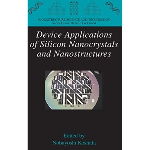 Device Applications of Silicon Nanocrystals and Nanostructures (Nanostructure Science and Technology)