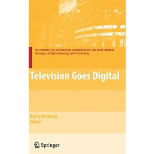 Television Goes Digital (The Economics of Information, Communication and Entertainment)