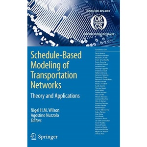 Schedule-based Modeling of Transportation Networks (Operations Research / Computer Science Interfaces Series): Theory and applications: 46
