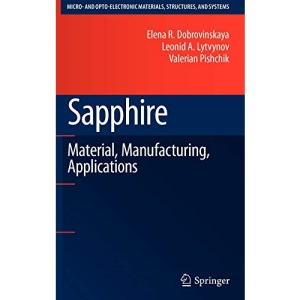 Sapphire: Material, Manufacturing, Applications: Materials, Manufacturing, Applications (Micro- and Opto-Electronic Materials, Structures, and Systems)