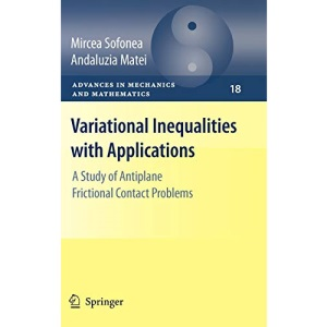 Variational Inequalities with Applications: A Study of Antiplane Frictional Contact Problems (Advances in Mechanics and Mathematics)