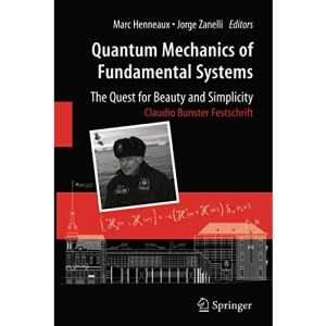 Quantum Mechanics of Fundamental Systems: The Quest for Beauty and Simplicity: Claudio Bunster Festschrift