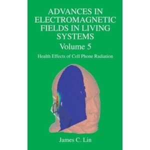 Advances in Electromagnetic Fields in Living Systems: Volume 5, Health Effects of Cell Phone Radiation