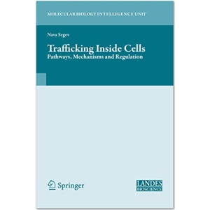Trafficking Inside Cells: Pathways, Mechanisms and Regulation (Molecular Biology Intelligence Unit)