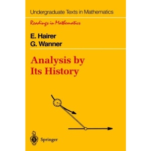 Analysis by Its History (Undergraduate Texts in Mathematics / Readings in Mathematics)