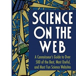 Science on the Web: A Connoisseur's Guide to over 500 of the Best, Most Useful, and Most Fun Science Websites