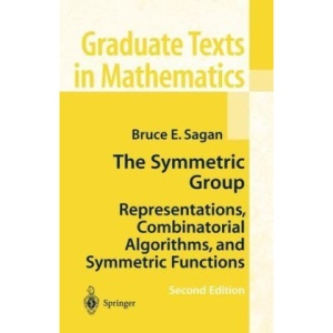 The Symmetric Group: Representations, Combinatorial Algorithms, and Symmetric Functions: 203 (Graduate Texts in Mathematics)