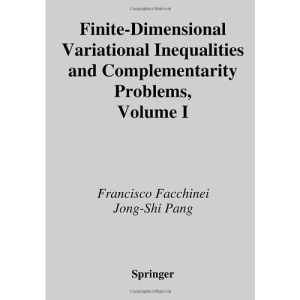 Finite-Dimensional Variational Inequalities and Complementarity Problems: Volume I: v. 1 (Springer Series in Operations Research and Financial Engineering)