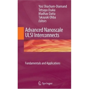 Advanced Nanoscale ULSI Interconnects:  Fundamentals and Applications
