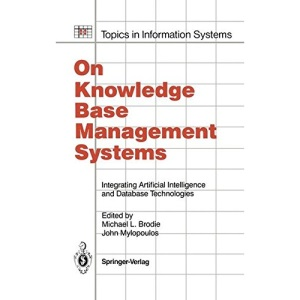 On Knowledge Base Management Systems: Integrating Artificial Intelligence and Database Technologies (Topics in Information Systems)
