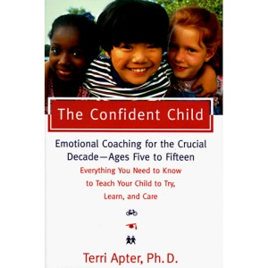 The Confident Child: Emotional Coaching for the Crucial Decade - Ages Five to Fifteen