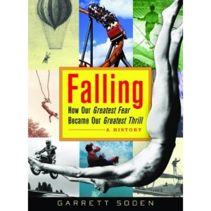Falling: How Our Greatest Fear Became Our Greatest Thrill - A History