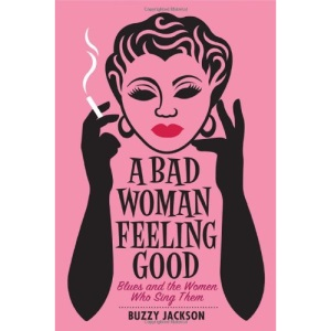 A Bad Woman Feeling Good: Blues and the Women Who Sang Them