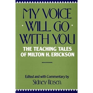 My Voice Will Go with You: Teaching Tales of Milton H. Erikson