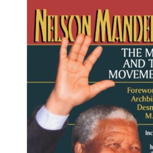 Nelson Mandela: The Man and the Movement