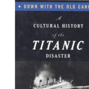 Down with the Old Canoe: Cultural History of the Titanic Disaster