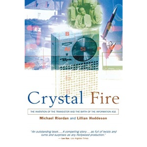 Crystal Fire: Invention of the Transistor and the Birth of the Information Age (Sloan Technology Series)