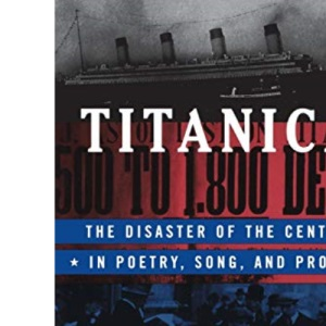 Titanica: The Disaster of the Century in Poetry, Song and Prose