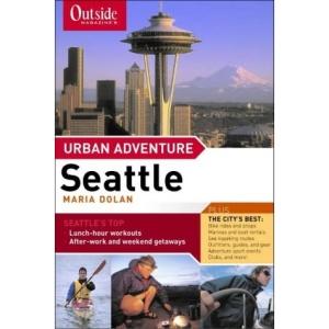 Seattle: Urban Adventure (Outside Books)