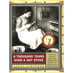 A Thousand Years Over a Hot Stove: A History of American Women Told Through Food, Recipes and Remembrances