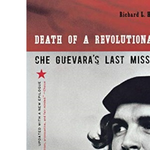 Death of a Revolutionary: Che Guevara's Last Mission