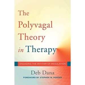 The Polyvagal Theory in Therapy: Engaging the Rhythm of Regulation: 0 (Norton Series on Interpersonal Neurobiology)