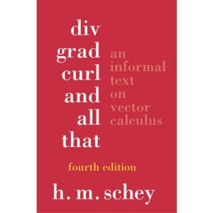Div, Grad, Curl and All That: An Informal Text on Vector Calculus