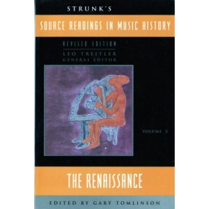 Source Readings in Music History: The Renaissance v. 3 (Source Readings Vol. 3)