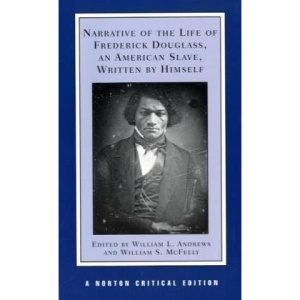 Narrative of the Life of Frederick Douglass: Authoritative Text, Contexts, Criticism (Norton Critical Editions)