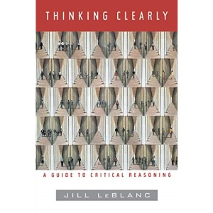 Thinking Clearly: A Guide to Critical Reasoning