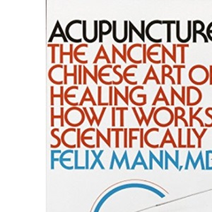 Accupuncture:The Ancient Chinese Art of Healing & How It Works Scientifically