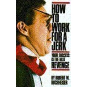 How to Work for a Jerk