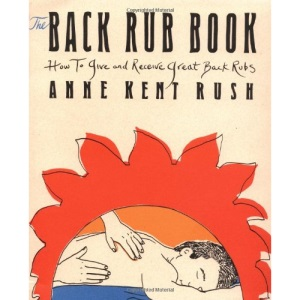 The Back Rub Book: How to Give and Receive Great Back Rubs