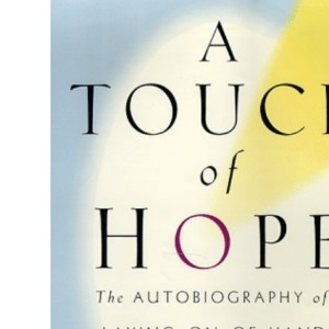 A Touch of Hope: the Autobiography of a Laying-on-of-Hands Healer