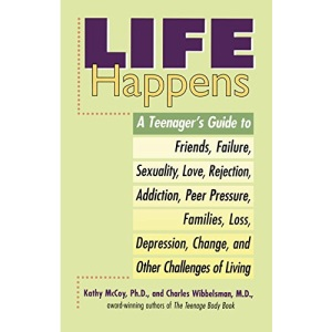 Life Happens: A Teenager's Guide to Friends, Failure, Sexuality, Love, Rejection, Addiction, Peer Pressure, Families, Loss, Depressi