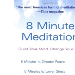8 Minute Meditation: Quiet Your Mind. Change Your Life.