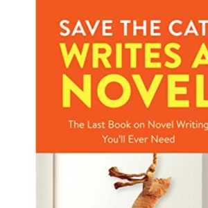 Save the Cat! Writes a Novel: The Last Book On Novel Writing You'll Ever Need: The Last Book On Novel Writing That You'll Ever Need
