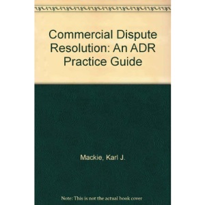 Commercial Dispute Resolution: An ADR Practice Guide