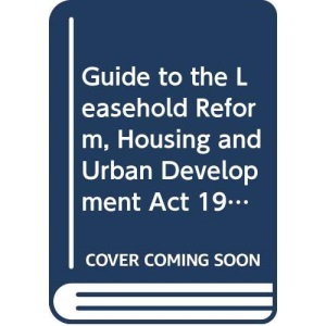 Guide to the Leasehold Reform, Housing and Urban Development Act 1993
