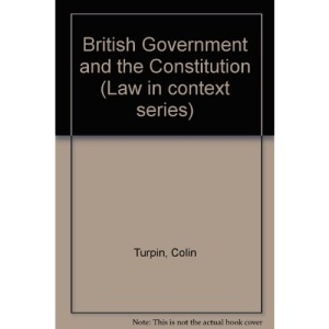 British Government and the Constitution (Law in context series)