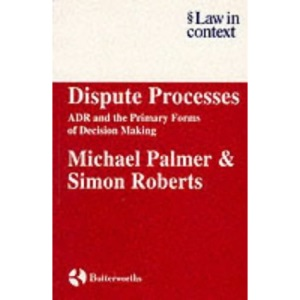 Dispute Processes: ADR and the Primary Forms of Decision Making (Law in Context)