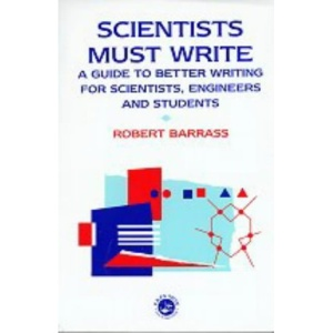 Scientists Must Write: A Guide to Better Writing for Scientists and Engineers (Science Paperbacks)
