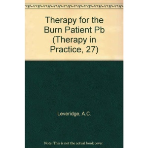Therapy for the Burn Patient (Therapy in practice)