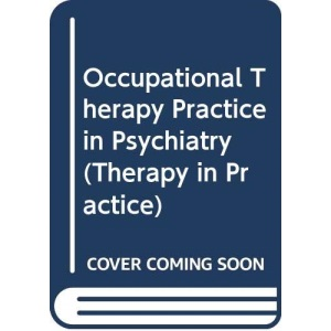 Occupational Therapy Practice in Psychiatry (Therapy in Practice)