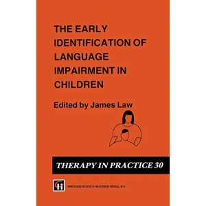The Early Identification of Language Impairment in Children (Therapy in Practice Series, 30)
